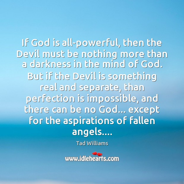 If God is all-powerful, then the Devil must be nothing more than Perfection Quotes Image