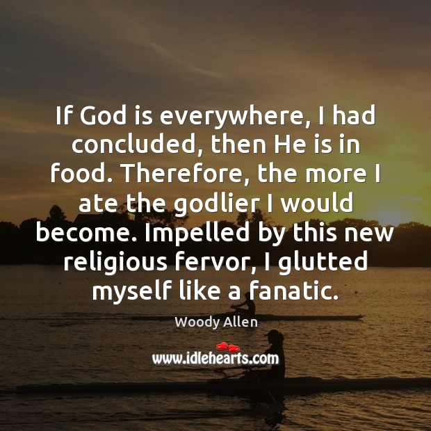 If God is everywhere, I had concluded, then He is in food. Image