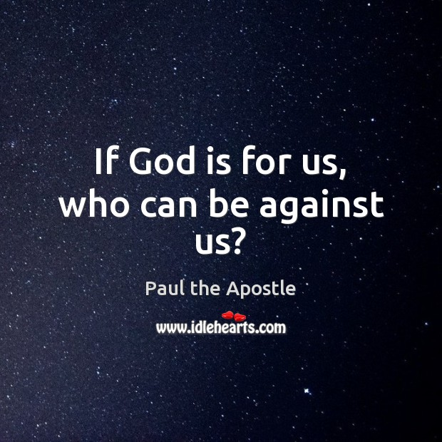 If God is for us, who can be against us? Paul the Apostle Picture Quote
