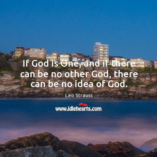 If God is one, and if there can be no other God, there can be no idea of God. Image