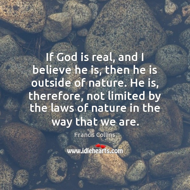 If God is real, and I believe he is, then he is Francis Collins Picture Quote
