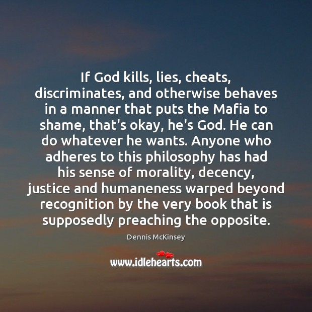 If God kills, lies, cheats, discriminates, and otherwise behaves in a manner Image