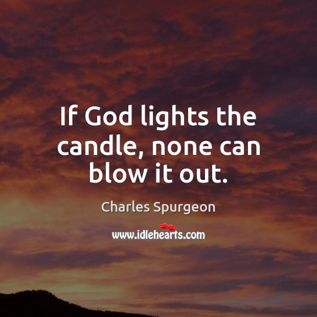 If God lights the candle, none can blow it out. Image