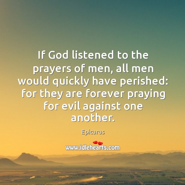 If God listened to the prayers of men Image