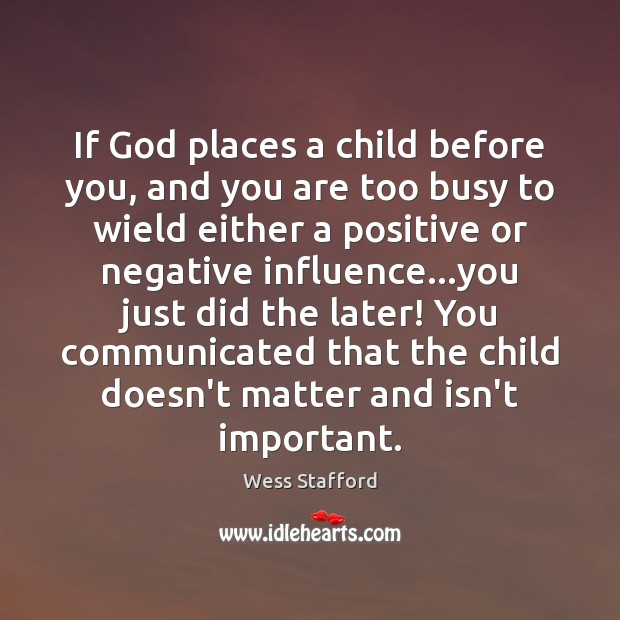 Image, If God places a child before you, and you are too busy