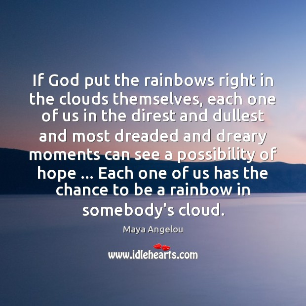 If God put the rainbows right in the clouds themselves, each one Image