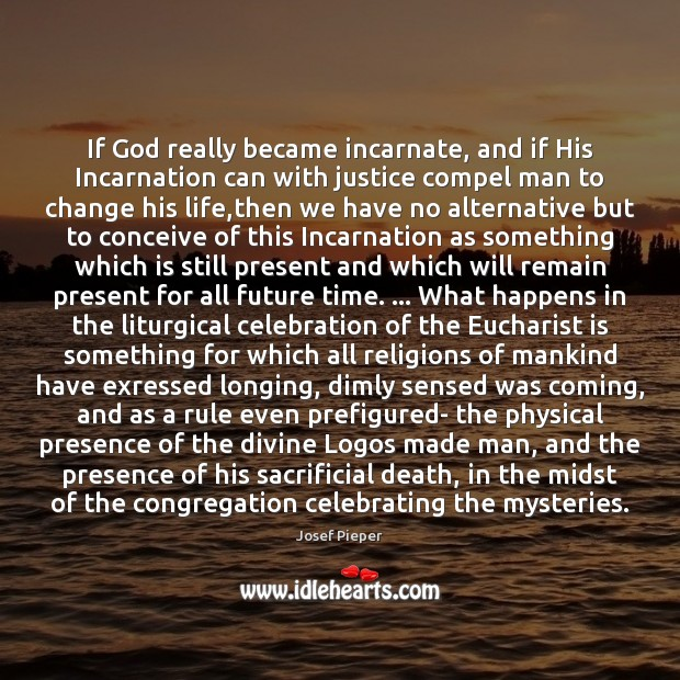 If God really became incarnate, and if His Incarnation can with justice Image