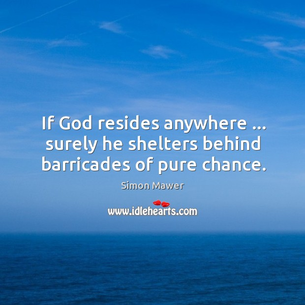Image, If God resides anywhere … surely he shelters behind barricades of pure chance.