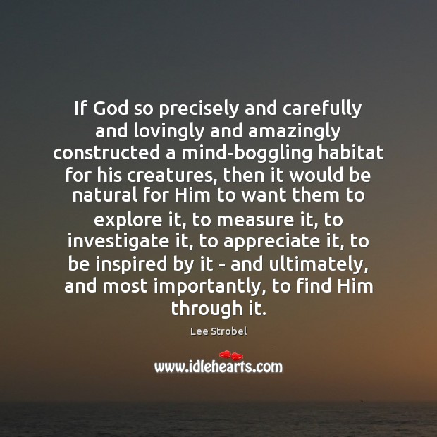 Image, If God so precisely and carefully and lovingly and amazingly constructed a
