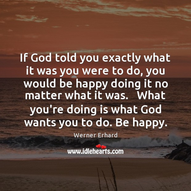 If God told you exactly what it was you were to do, Werner Erhard Picture Quote