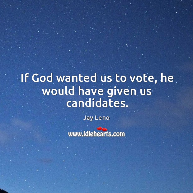 If God wanted us to vote, he would have given us candidates. Image