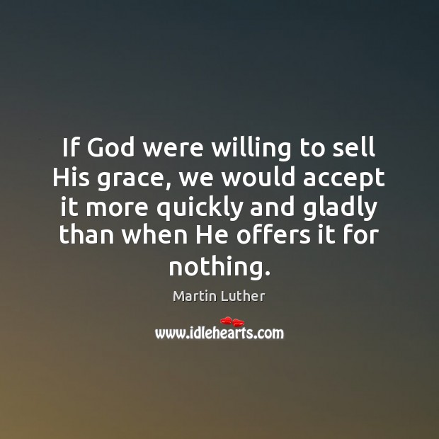 If God were willing to sell His grace, we would accept it Image