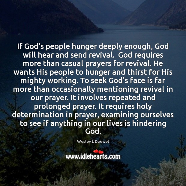 If God's people hunger deeply enough, God will hear and send revival. Image