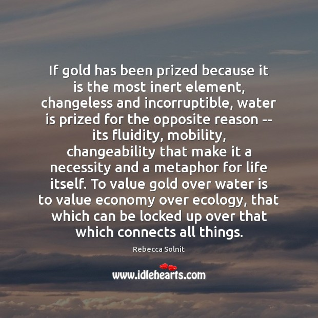 Image, If gold has been prized because it is the most inert element,