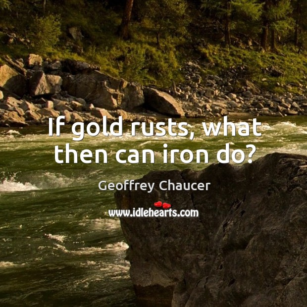 If gold rusts, what then can iron do? Image