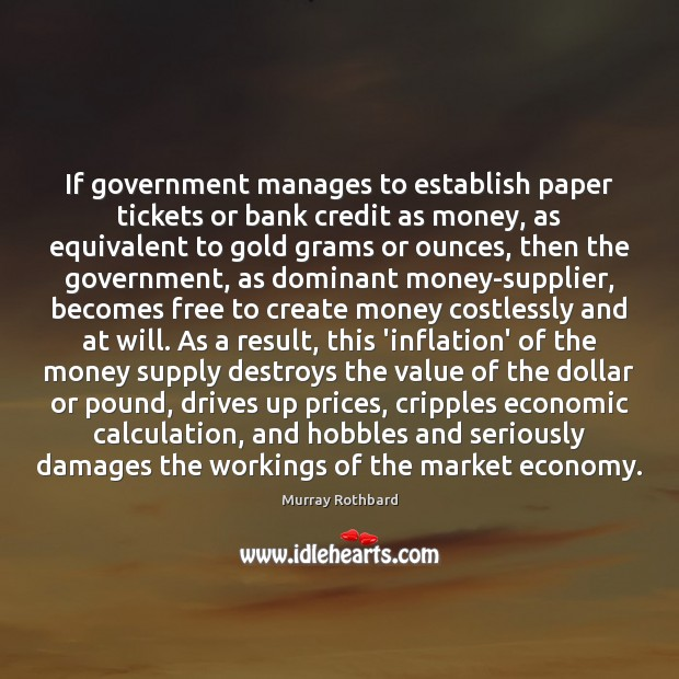 If government manages to establish paper tickets or bank credit as money, Murray Rothbard Picture Quote