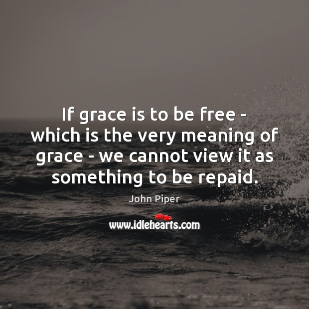 If grace is to be free – which is the very meaning Image