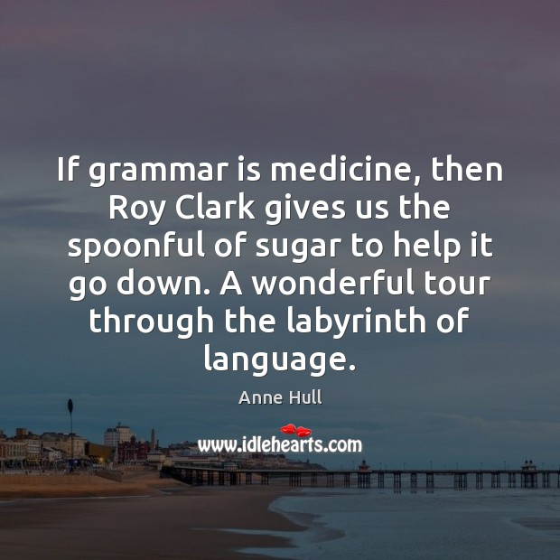 Image, If grammar is medicine, then Roy Clark gives us the spoonful of