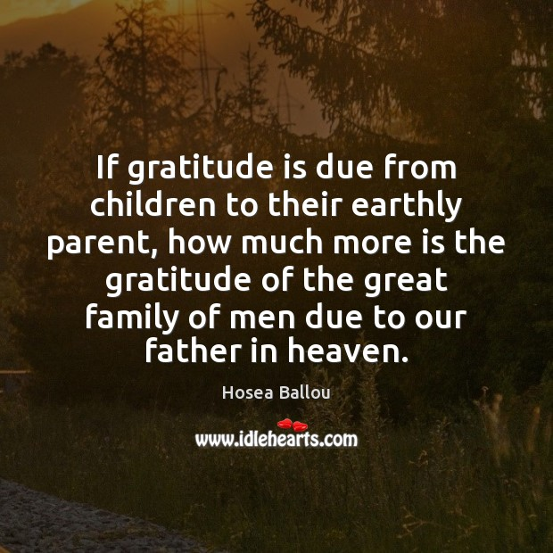 Hosea Ballou Picture Quote image saying: If gratitude is due from children to their earthly parent, how much