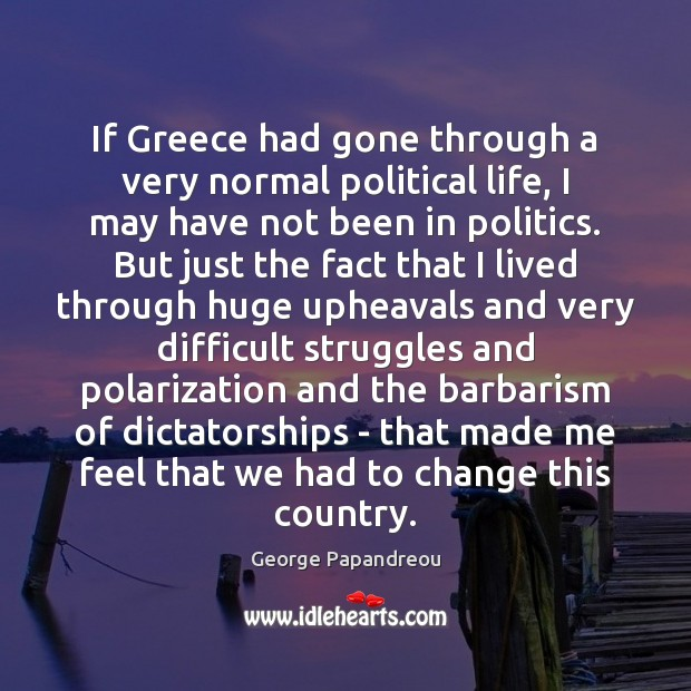 Image, If Greece had gone through a very normal political life, I may