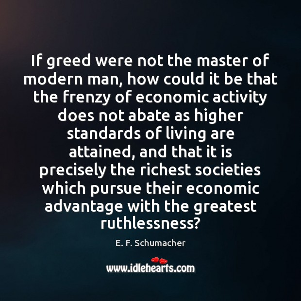 Image, If greed were not the master of modern man, how could it