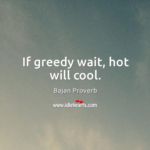 If greedy wait, hot will cool. Bajan Proverbs Image