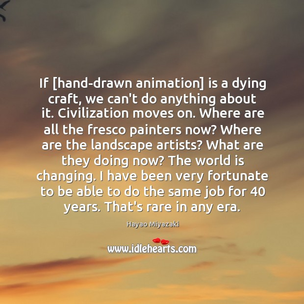 If [hand-drawn animation] is a dying craft, we can't do anything about Image