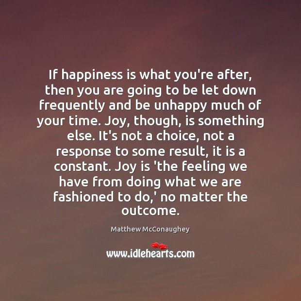 If happiness is what you're after, then you are going to be Matthew McConaughey Picture Quote
