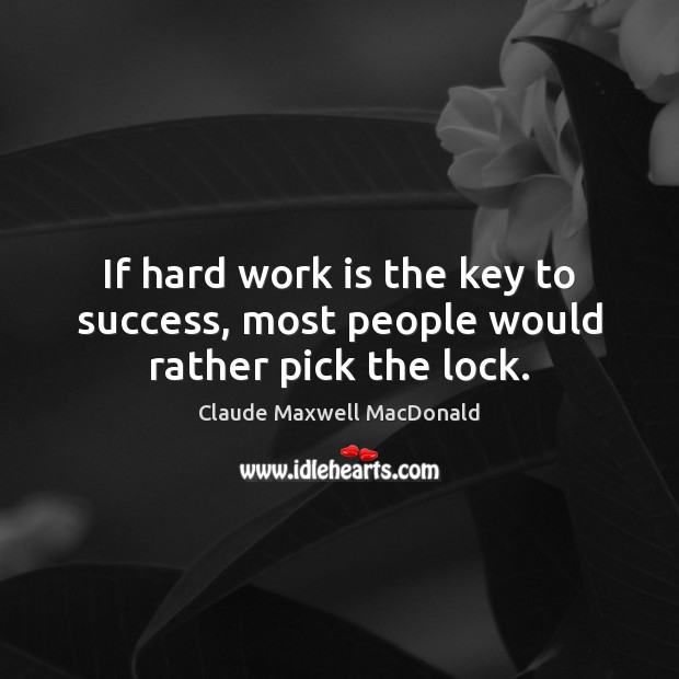 If hard work is the key to success, most people would rather pick the lock. Image