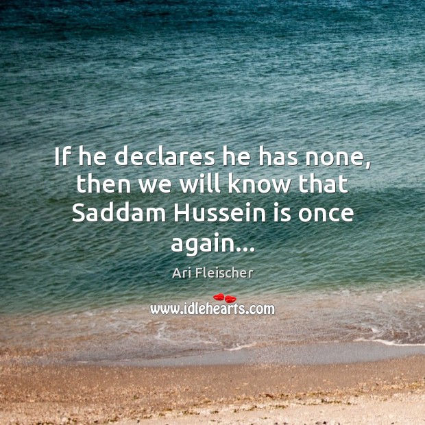 Image, If he declares he has none, then we will know that Saddam Hussein is once again…