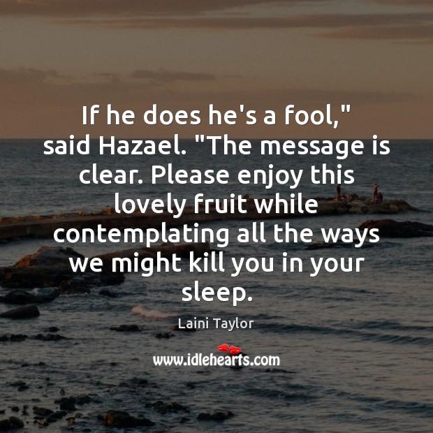 """If he does he's a fool,"""" said Hazael. """"The message is clear. Laini Taylor Picture Quote"""
