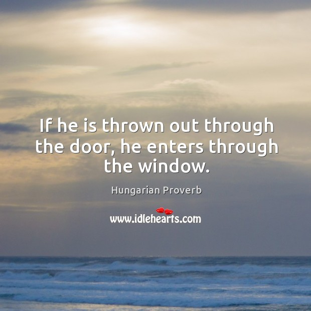 Image, If he is thrown out through the door, he enters through the window.
