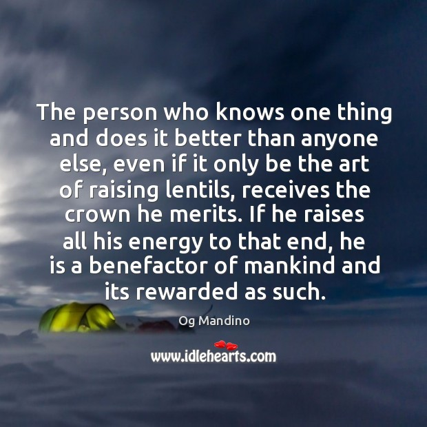 If he raises all his energy to that end, he is a benefactor of mankind and its rewarded as such. Image