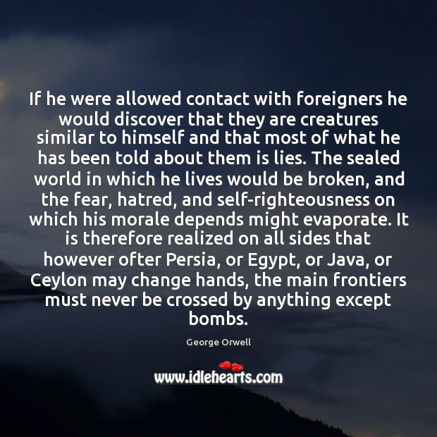 Image, If he were allowed contact with foreigners he would discover that they