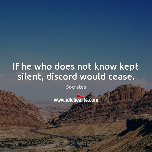Image, If he who does not know kept silent, discord would cease.