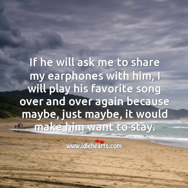 Image, If he will ask me to share my earphones with him, I will play his favorite song over and