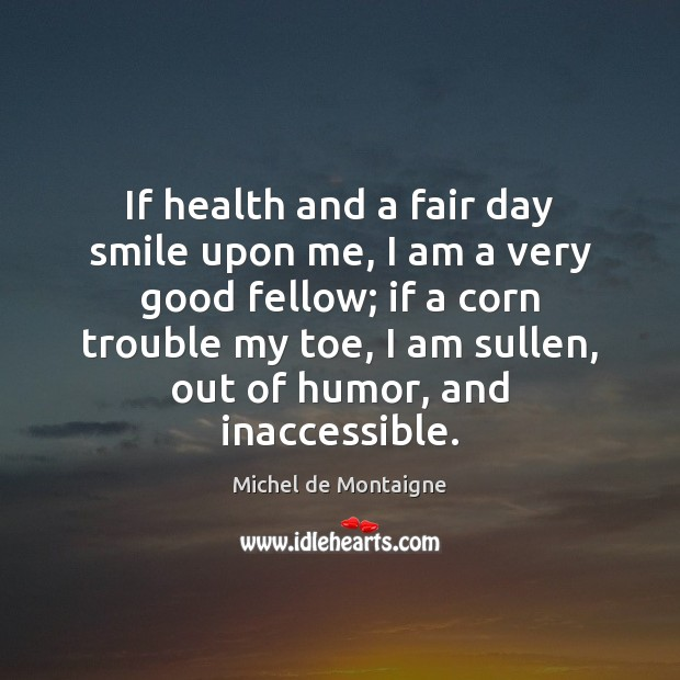 Image, If health and a fair day smile upon me, I am a