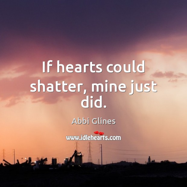 If hearts could shatter, mine just did. Image