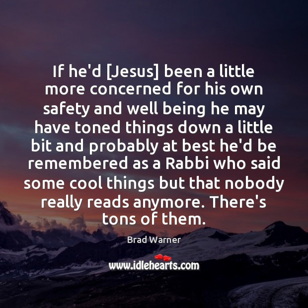 Image, If he'd [Jesus] been a little more concerned for his own safety