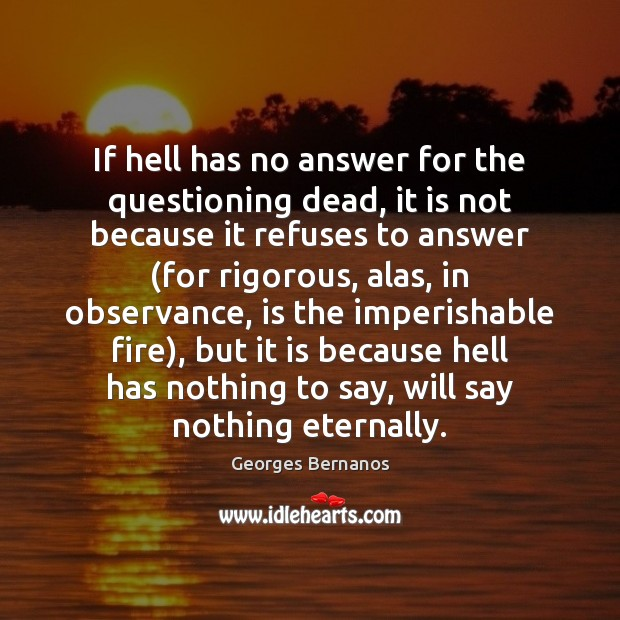 If hell has no answer for the questioning dead, it is not Georges Bernanos Picture Quote