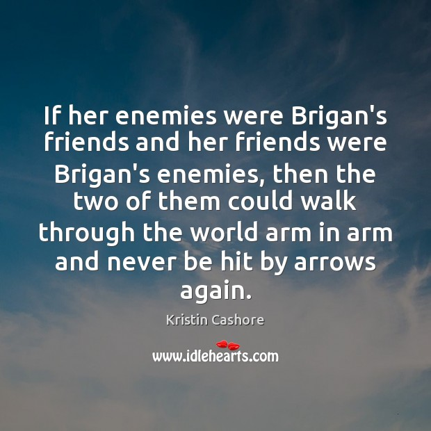 If her enemies were Brigan's friends and her friends were Brigan's enemies, Kristin Cashore Picture Quote