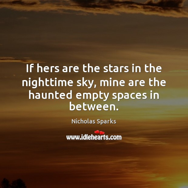 If hers are the stars in the nighttime sky, mine are the haunted empty spaces in between. Image
