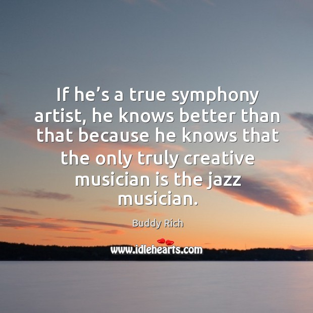 If he's a true symphony artist, he knows better than that because he knows that Image