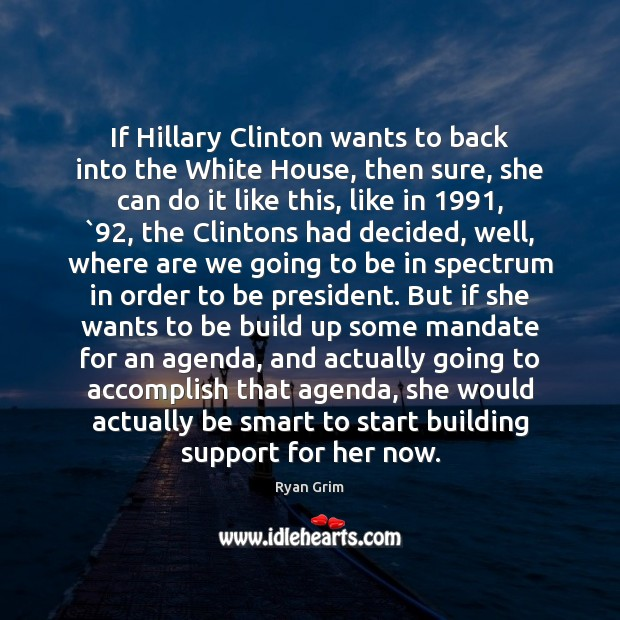 Image, If Hillary Clinton wants to back into the White House, then sure,