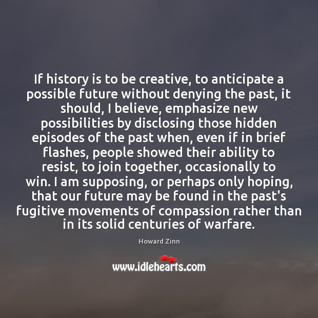 If history is to be creative, to anticipate a possible future without Image