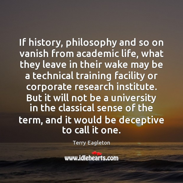 Image, If history, philosophy and so on vanish from academic life, what they
