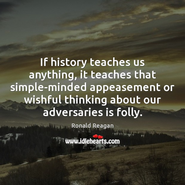 Image, If history teaches us anything, it teaches that simple-minded appeasement or wishful