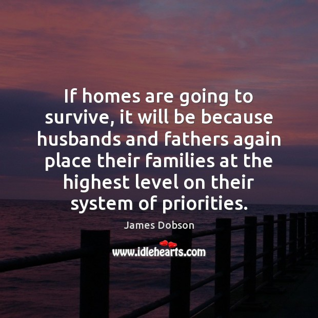 If homes are going to survive, it will be because husbands and James Dobson Picture Quote