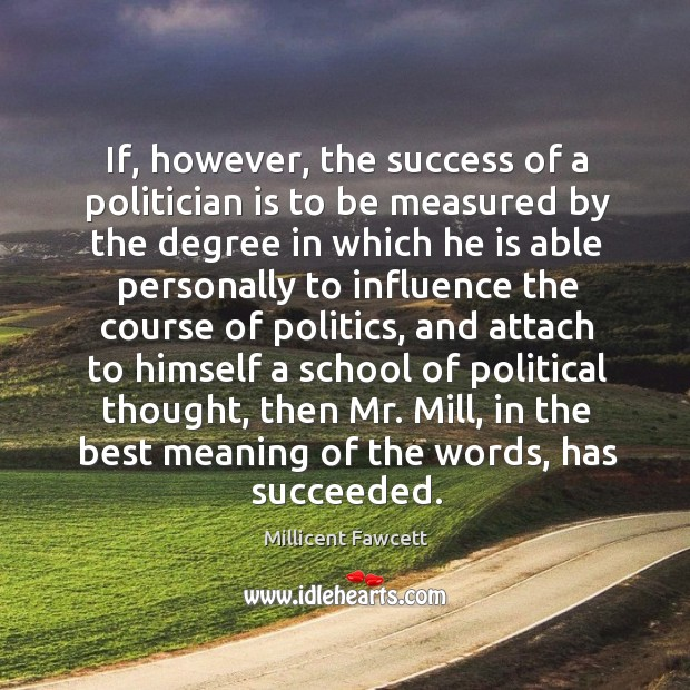 If, however, the success of a politician is to be measured by the degree in which he is able Image