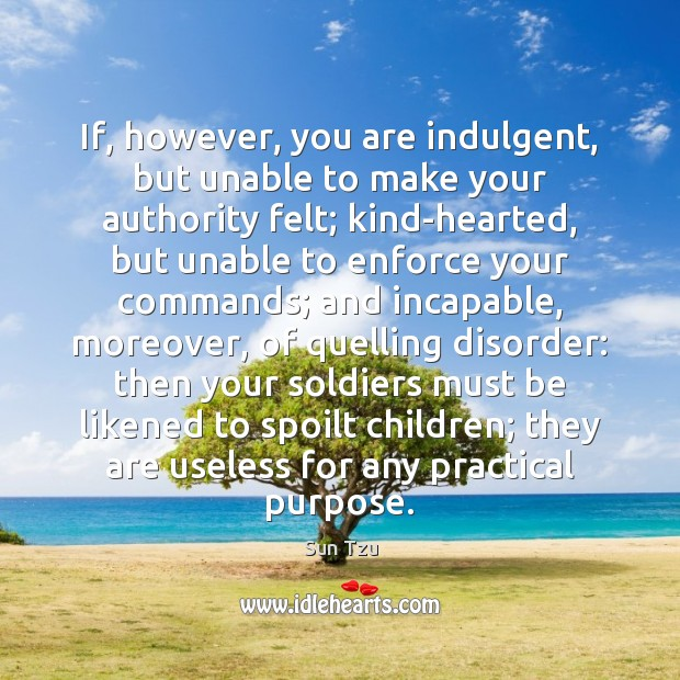 Image, If, however, you are indulgent, but unable to make your authority felt;